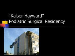 Kaiser Hayward   Podiatric Surgical Residency