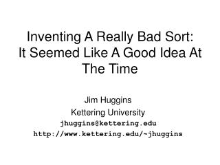 Inventing A Really Bad Sort: It Seemed Like A Good Idea At The Time