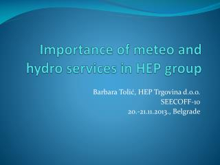 Importance of meteo and hydro services in HEP group