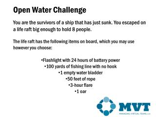 The life raft has the following items on board, which you may use however you choose: