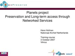 Planets project Preservation and Long-term access through Networked Services