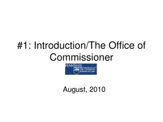 #1: Introduction/The Office of Commissioner