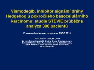 Prezentováno formou posteru na ASCO 2013 Jean-Jacques  Grob , MD, PhD