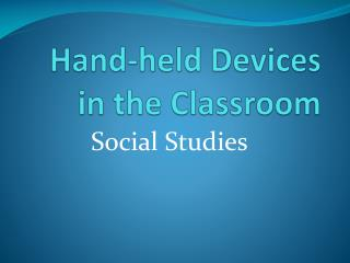 Hand-held Devices in the Classroom