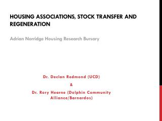 Housing Associations, Stock transfer and Regeneration Adrian  N orridge Housing Research  B ursary