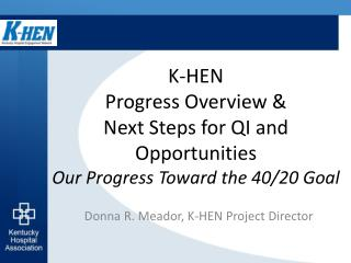 K-HEN Progress Overview & Next Steps for QI and Opportunities Our Progress Toward the 40/20 Goal