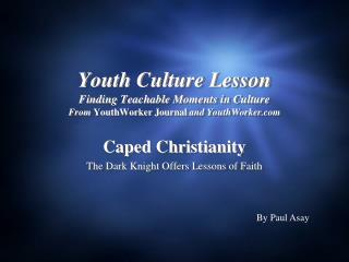 Caped Christianity The Dark Knight Offers Lessons of Faith