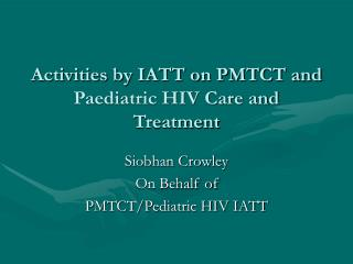 Activities by IATT on PMTCT and Paediatric HIV Care and Treatment