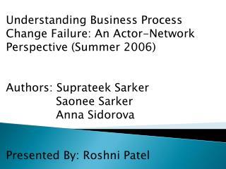 Understanding Business Process Change Failure: An Actor-Network Perspective (Summer 2006)