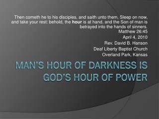 Man's hour of darkness is God's hour of power