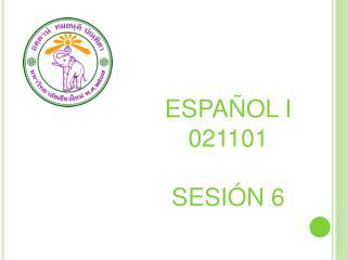 ESPAÑOL I 021101 SESIÓN 6