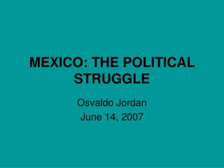 MEXICO: THE POLITICAL STRUGGLE