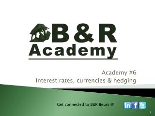 Academy #6 Interest rates, currencies & hedging