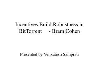 Incentives Build Robustness in BitTorrent- Bram Cohen