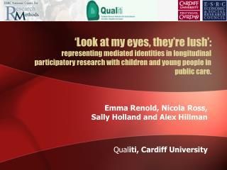 Emma Renold, Nicola Ross, Sally Holland and Alex Hillman  Qual iti, Cardiff University