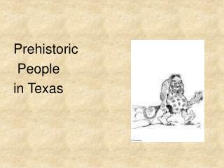 Prehistoric  People  in Texas