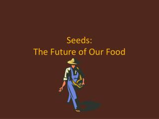 Seeds:   The Future of Our Food
