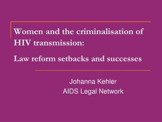 Women and the criminalisation of HIV transmission : Law reform setbacks and successes
