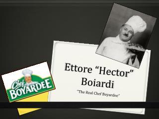 """Ettore  """"Hector""""  Boiardi"""