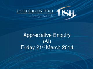 Appreciative Enquiry (AI) Friday 21 st  March 2014