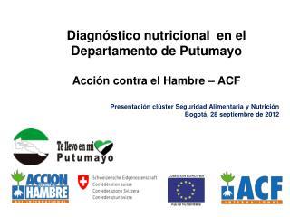 Diagnóstico  n utricional  en el  D epartamento  de  Putumayo Acción contra el Hambre –  ACF