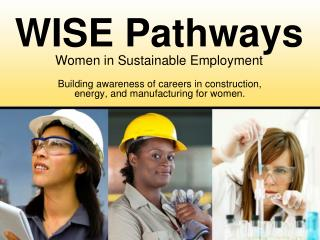 Building awareness of careers in construction,  energy, and manufacturing for women.