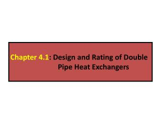 Chapter 4.1 : Design and Rating of Double Pipe Heat Exchangers