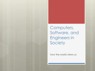 Computers, Software, and Engineers in Society