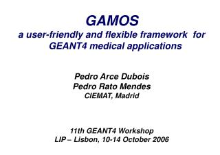 GAMOS a user-friendly and flexible framework  for GEANT4 medical applications Pedro Arce Dubois