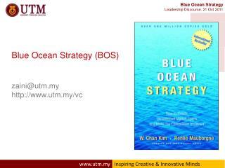Blue Ocean Strategy (BOS) zaini@utm.my utm.my/vc