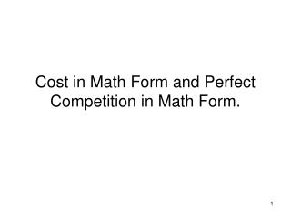 Cost in Math Form and Perfect Competition in Math Form.