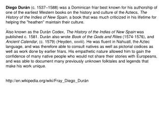Diego Durán  (c. 1537–1588) was a Dominican friar best known for his authorship of