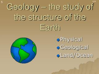Geology – the study of the structure of the Earth