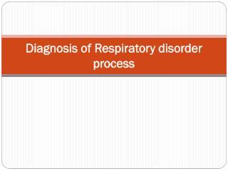 Diagnosis of Respiratory disorder process