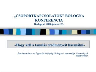 �CSOPORTKAPCSOLATOK� BOLOGNA KONFERENCIA Budapest, 2006.janu�r 25.