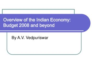 Overview of the Indian Economy: Budget 2008 and beyond