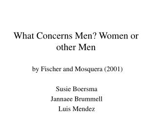 What Concerns Men? Women or other Men