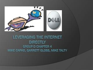 Leveraging the internet directly  Group  d Chapter 4 Mike  capko , Garrett gloss, mike  talty