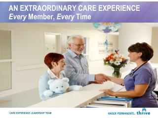 AN EXTRAORDINARY CARE EXPERIENCE Every  Member,  Every  Time