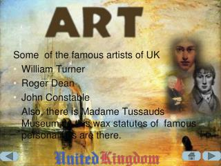 Some  of the famous artists of UK William Turner Roger Dean John Constable
