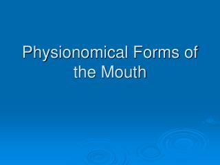 Physionomical Forms of the Mouth