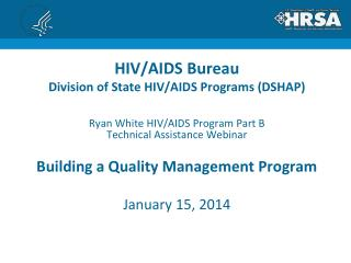 HIV/AIDS Bureau Division of State HIV/AIDS Programs (DSHAP)