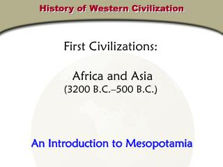 First Civilizations:   Africa and Asia 3200 B.C. 500 B.C.