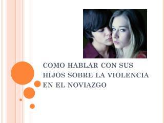 como hablar  con  sus hijos sobre  la  violencia  en el  noviazgo
