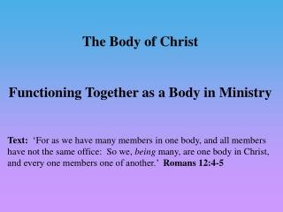 The Body of Christ  Functioning  T ogether as a  B ody  in  Ministry