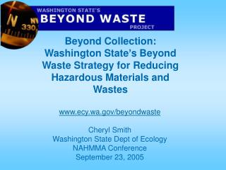 ecy.wa/beyondwaste Cheryl Smith Washington State Dept of Ecology NAHMMA Conference