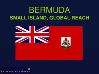 BERMUDA SMALL ISLAND, GLOBAL REACH