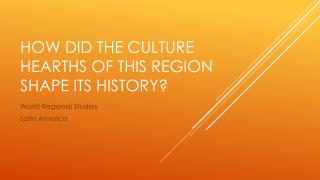 How did the culture hearths of this region shape its history?