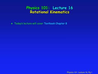 Physics 101:  Lecture 16 Rotational Kinematics