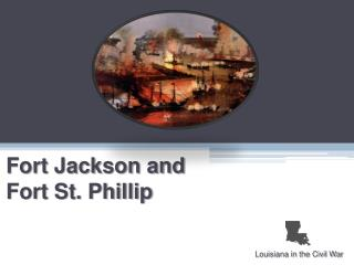Fort Jackson and Fort St. Phillip